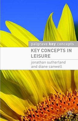 Key Concepts in Leisure By Sutherland, Jonathan/ Canwell, Diane