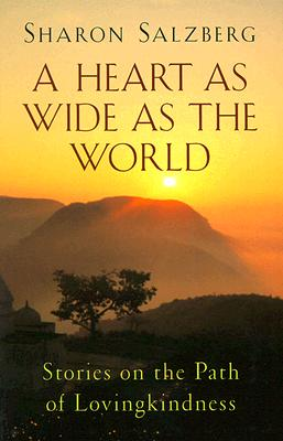 A Heart As Wide As the World By Salzberg, Sharon